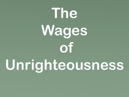 The Wages of Unrighteousness. Many ways to benefit from sin The Wages of Unrighteousness Strong temptation 2 Pet. 2:1-2, 15 sensual, greed, exploit 1.