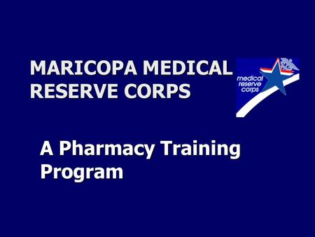 MARICOPA MEDICAL RESERVE CORPS A Pharmacy Training Program.