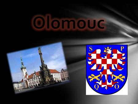 Olomouc is statutory and academic city in Czech Republic. It located 49° 35' north latitude and 17° 15' eastern longitude in the Morava. In city live.
