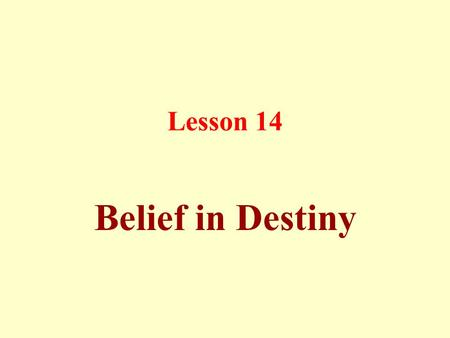 Lesson 14 Belief in Destiny. Destiny is the well-contrived system set by Allah for the universe, and then He commands its action without any restraints,