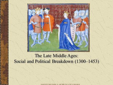 The Late Middle Ages: Social and Political Breakdown (1300–1453) The Late Middle Ages: Social and Political Breakdown (1300–1453) Copyright © 2010 Pearson.