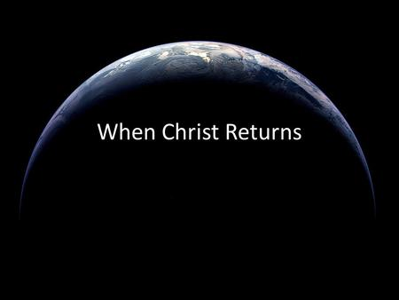 When Christ Returns. As Christians, we long for the <strong>day</strong> when Christ returns.