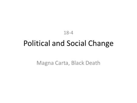 Political and Social Change Magna Carta, Black Death 18-4.