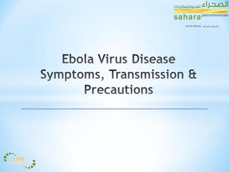 * Ebola virus disease (EVD), formerly known as Ebola hemorrhagic fever, is a severe, often fatal illness in humans. * EBOLA is a rare but deadly virus.