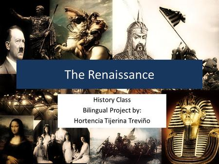 The Renaissance History Class Bilingual Project by: Hortencia Tijerina Treviño.