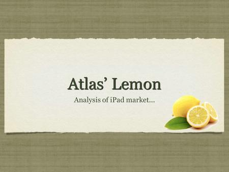 Atlas' Lemon Analysis of iPad market.... Introductory Video.
