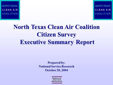 North Texas Clean Air Coalition Citizen Survey Executive Summary Report Prepared by: National Service Research October 20, 2004.