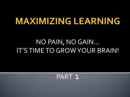 NO PAIN, NO GAIN… IT'S TIME TO GROW YOUR BRAIN! PART 1.