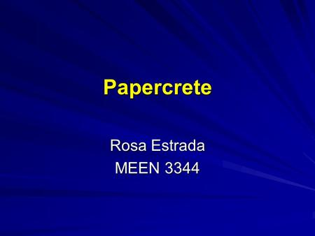 Papercrete Rosa Estrada MEEN 3344. Papercrete What is Papercrete This is a recently developed material. It is made with repulped paper-fiber with a combination.