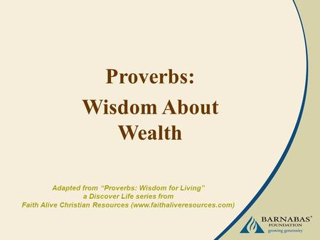 "Proverbs: Wisdom About Wealth Adapted from ""Proverbs: Wisdom for Living"" a Discover Life series from Faith Alive Christian Resources (www.faithaliveresources.com)"