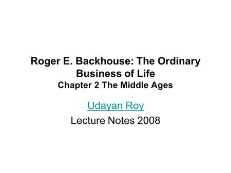 Roger E. Backhouse: The Ordinary Business of Life Chapter 2 The Middle Ages Udayan Roy Lecture Notes 2008.