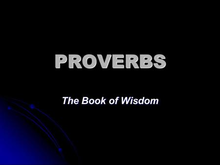 PROVERBS The Book of Wisdom. POETICAL BOOKS Title of the book The proverbs of Solomon the son of David, king of Israel (Proverbs 1:1). lv;m' From the.