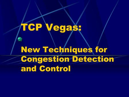 TCP Vegas: New Techniques for Congestion Detection and Control.