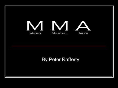 By Peter Rafferty. What is MMA? MMA stands for Mixed Martial Arts It encompasses both the stand-up and ground aspects of fighting. A few examples of the.
