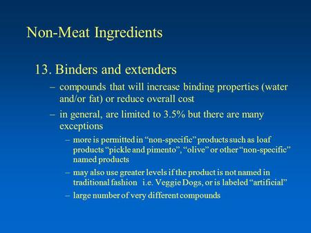 Non-Meat Ingredients 13. Binders and extenders –compounds that will increase binding properties (water and/or fat) or reduce overall cost –in general,