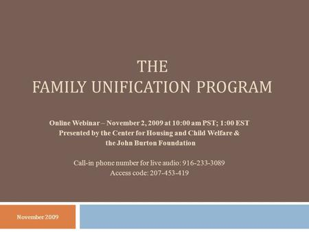 THE FAMILY UNIFICATION PROGRAM November 2009 Online Webinar – November 2, 2009 at 10:00 am PST; 1:00 EST Presented by the Center for Housing and Child.