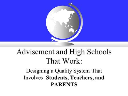 Advisement and High Schools That Work: Designing a Quality System That Involves Students, Teachers, and PARENTS.