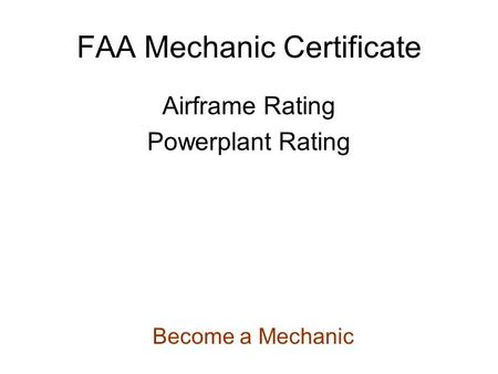 FAA Mechanic Certificate Airframe Rating Powerplant Rating Become a Mechanic.