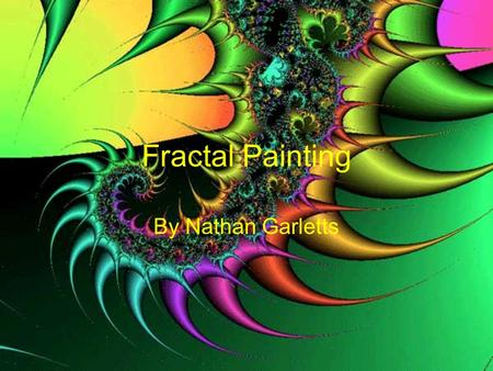 Fractal Painting By Nathan Garletts. Fractals can be found in paintings for a few different reasons. Some are due to an unconscious use of fractal components.