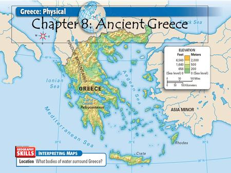 Chapter 8: Ancient Greece. Mountains cover much of Greece, so contact with other villages was difficult. People created their own governments and ways.