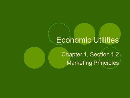 Economic Utilities Chapter 1, Section 1.2 Marketing Principles.