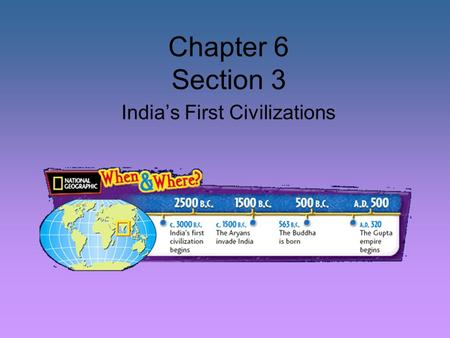 Chapter 6 Section 3 India's First Civilizations. Section Overview The Mauryan and Gupta dynasties built empires in India, and they contributed greatly.
