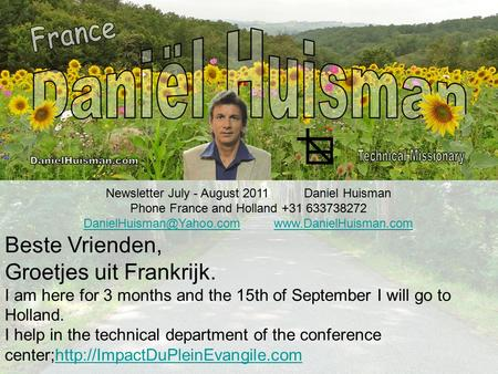 Newsletter July - August 2011 Daniel Huisman Phone France and Holland +31 633738272