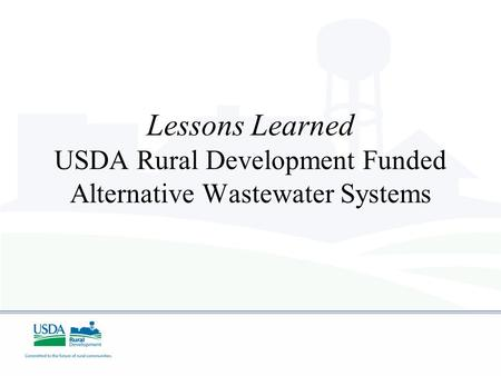 Lessons Learned USDA Rural Development Funded Alternative Wastewater Systems.