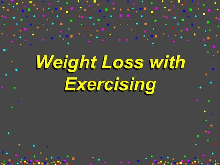 Weight Loss with Exercising. Problem H I would like to loss 30 lbs. H Need to increase exercise time in a week currently only exercising 2 hours a week.