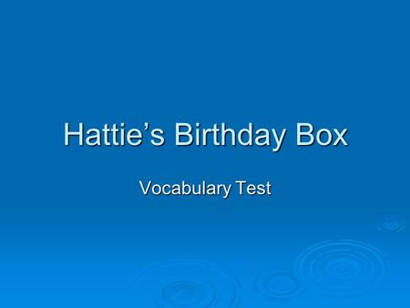 Hattie's Birthday Box Vocabulary Test. Vocabulary 1. Thinking fast, Brianna ______ a story to explain how the window got broken. A. brooded B. concocted.