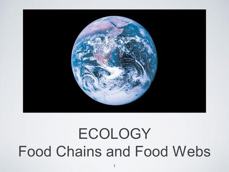 ECOLOGY Food Chains and Food Webs 1. Food chain Notes FOOD CHAINS AND FOOD WEBS Energy flows through an ecosystem in a one way stream, from primary producers.