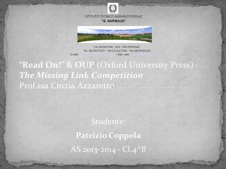 """Read On!"" & OUP (Oxford University Press) The Missing Link Competition Prof.ssa Cinzia Azzaretto Studente: Patrizio Coppola AS 2013-2014 - Cl.4^B VIA."