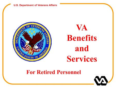 U.S. Department of Veterans Affairs VA Benefits and Services For Retired Personnel.