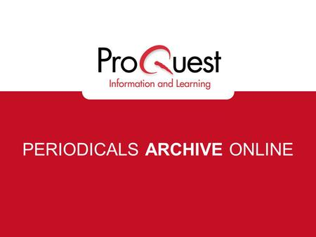 PERIODICALS ARCHIVE ONLINE. Background – PCI Family Periodicals Content Index (PCI) began at Harvard University Library –Now called Periodicals Index.