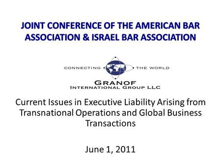 Current Issues in Executive Liability Arising from Transnational Operations and Global Business Transactions June 1, 2011.