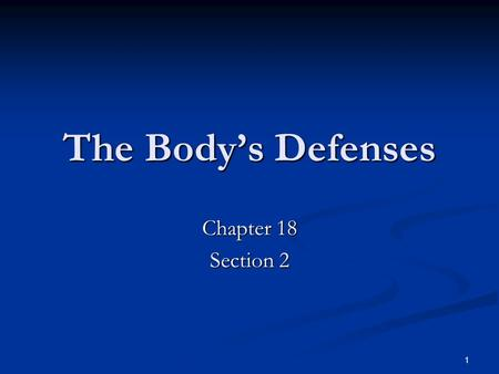 1 The Body's Defenses Chapter 18 Section 2. 2 Key Concepts How does the body's first line of defense guard against pathogens? How does the body's first.