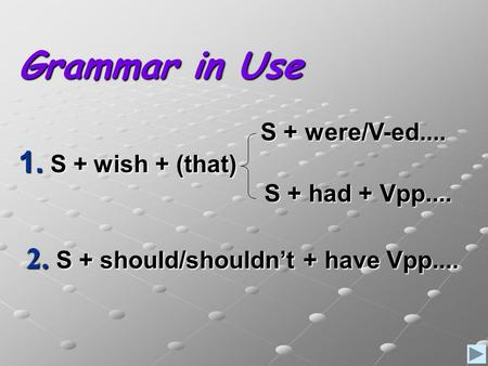 Grammar in Use 1. S + wish + (that)