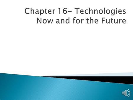 Chapter 16- Technologies Now and for the Future