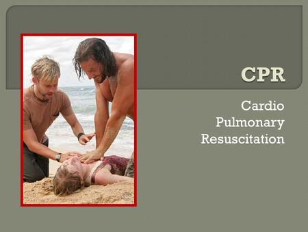 Cardio Pulmonary Resuscitation. Early Recognition and Early Access (Phone 911) Early CPR Early DefibrillationEarly Advanced Care.