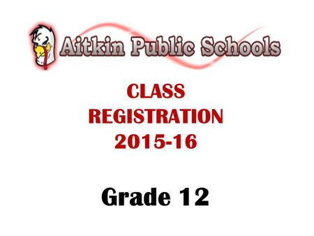 CLASS REGISTRATION 2015-16 Grade 12. VIEWING COURSE DESCRIPTIONS ONLINE The registration handbook is available on the Aitkin Public Schools website