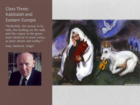 "Class Three: Kabbalah and Eastern Europe ""Rothchild, the mouse in its hole, the bedbug on the wall, and the corpse in the grave were identical in every."