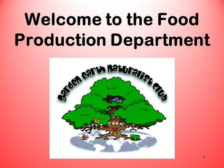Welcome to the Food Production Department 1. 2 Every place on Earth is an ecosystem, including our club site.