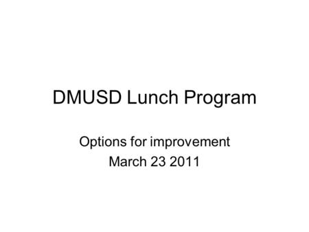 DMUSD Lunch Program Options for improvement March 23 2011.