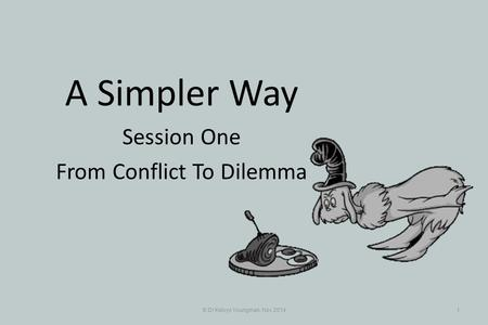 A Simpler Way Session One From Conflict To Dilemma