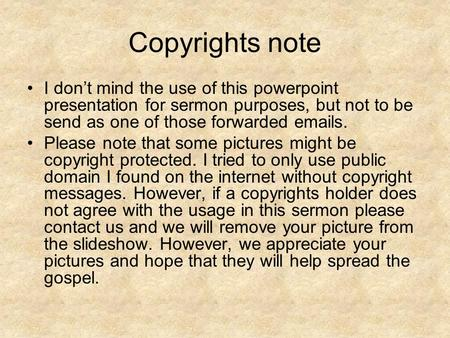 Copyrights note I don't mind the use of this powerpoint presentation for sermon purposes, but not to be send as one of those forwarded emails. Please note.