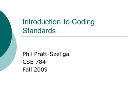 Introduction to Coding Standards Phil Pratt-Szeliga CSE 784 Fall 2009.