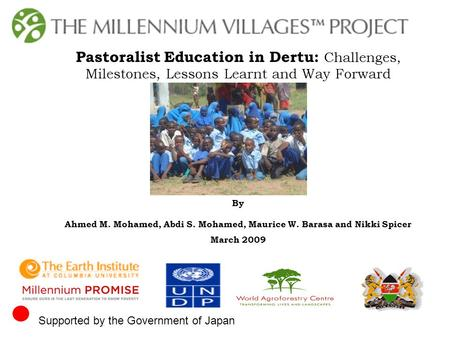 Pastoralist Education in Dertu: Challenges, Milestones, Lessons Learnt and Way Forward By Ahmed M. Mohamed, Abdi S. Mohamed, Maurice W. Barasa and Nikki.