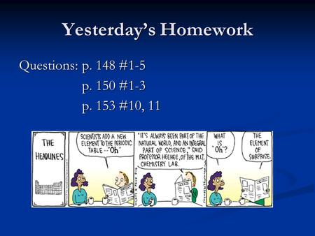 Yesterday's Homework Questions:p. 148 #1-5 p. 150 #1-3 p. 153 #10, 11.