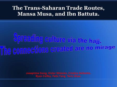 The Trans-Saharan Trade Routes, Mansa Musa, and Ibn Battuta.