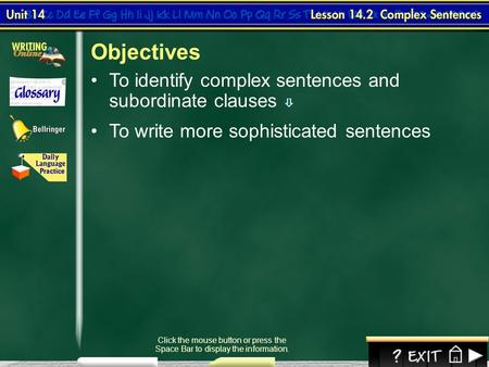 Objectives To identify complex sentences and subordinate clauses 